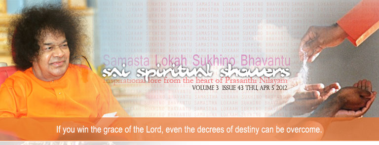 Sai Spiritual Showers:     VOLUME 3  issue 43 thu, apr 5 2012