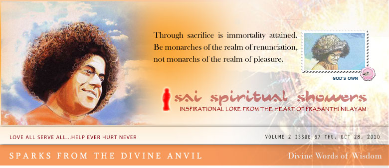 Sai Spiritual Showers: Through sacrifice is immortality attained. Be monarchs of the realm of renunciation, not monarchs of the realm of pleasure.