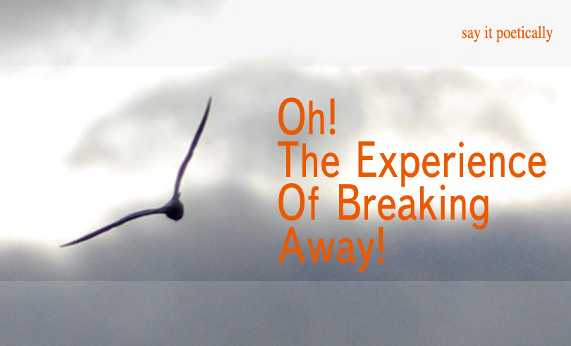 Oh! The Experience Of Breaking Away!
