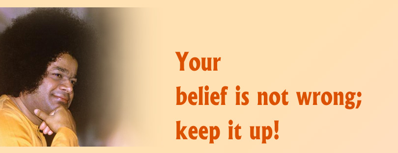 """Your belief is not wrong; keep it up!"""