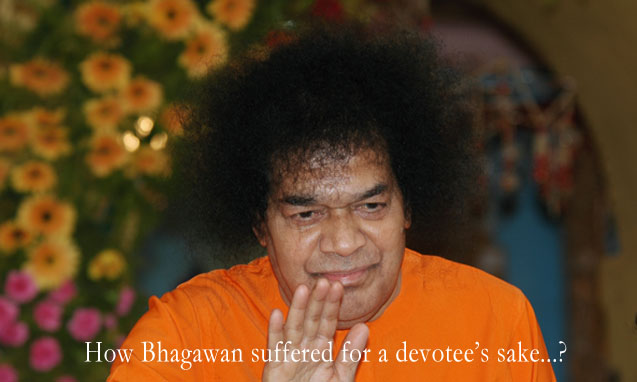 How Bhagawan Suffered for a Devotee's Sake!